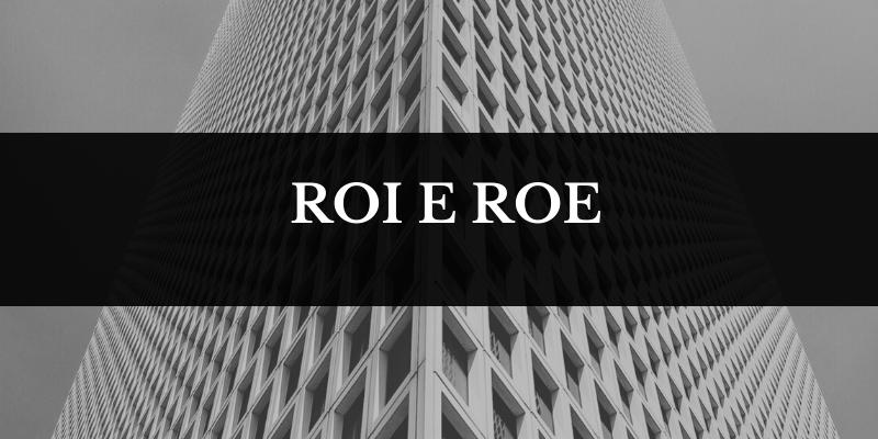Il ROI E ROE : RIFERIMENTI DELL' INVESTITORE IMMOBILIARE
